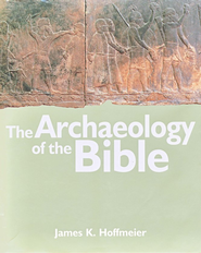The Archaeology of the Bible  -     By: James K. Hoffmeier