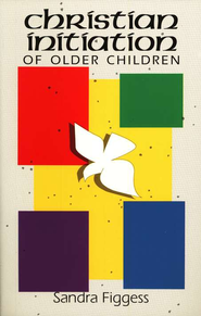 Christian Initiation of Older Children   -     By: Sandra Figgess