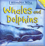 I Wonder Why: Whales and Dolphins  -     By: Judy Allen, Mike Bostock