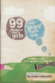 99 Thoughts About Girls: For Guys' Eyes Only  -     By: Kaite Edwards, Kurt Johnston