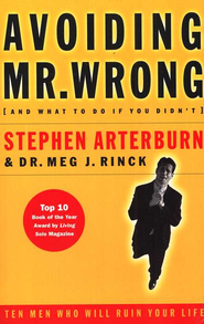 Avoiding Mr. Wrong: (And What to Do If You Didn't) A . Paperback - eBook  -     By: Stephen Arterburn, Dr. Meg J. Rinck
