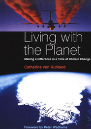 Living With The Planet: Making A Difference in A Time of Climate Change  -     By: Catherine von Ruhland