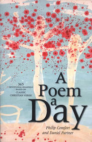 A Poem a Day: 365 Devotional Readings Based on Classic Christian Verse  -     By: Philip W. Comfort
