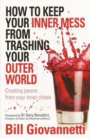 How To Keep Your Inner Mess From Trashing Your Outer World: Creating Peace From Your Inner Chaos  -     By: Bill Giovannetti