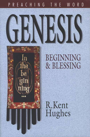 Genesis: Begining and Blessing (Preaching the Word)  -              By: R. Kent Hughes