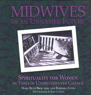 Midwives of an Unnamed Future: Spirituality for Women in Times of Unprecedented Change  -     By: Mary Ruth Broz, Barbara Flynn