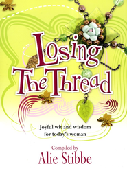 Losing the Thread: Joyful Wit and Wisdom for Today's Woman  -     By: Alie Stibbe