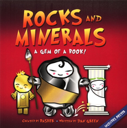 Basher Books Rocks & Minerals: A Gem of a Book!   -              By: Dan Green                   Illustrated By: Simon Basher