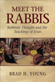 Meet the Rabbis: Rabbinic Thought and the Teachings of Jesus - eBook  -     By: Brad H. Young