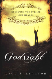 Godsight: Renewing the Eyes of Our Hearts  -     By: Lael Arrington