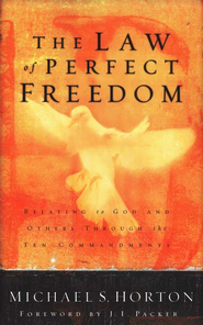 The Law of Perfect Freedom: Relating to God and Others through the Ten Commandments  -              By: Michael Horton