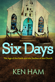 Six Days: The Age of the Earth and the Decline of the Church - eBook  -     By: Ken Ham