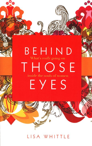 Behind Those Eyes: What's Really Going on Inside the Souls of Women - eBook  -     By: Lisa Whittle