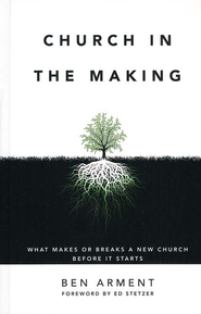 Church in the Making: What Makes or Breaks a New Church Before It Starts  -     By: Ben Arment