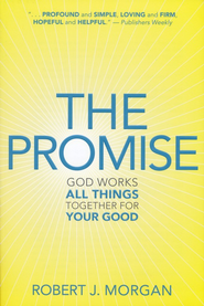 The Promise: God Works All Things Together for Your Good  -     By: Robert J. Morgan