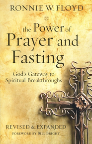 The Power of Prayer and Fasting: God's Gateway to Spiritual Breakthroughs, Revised and Expanded  -     By: Ronnie Floyd