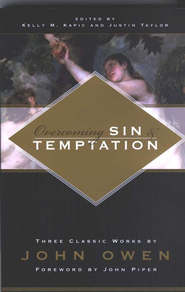 Overcoming Sin and Temptation  -     Edited By: Kelly M. Kapic, Justin Taylor     By: John Owen