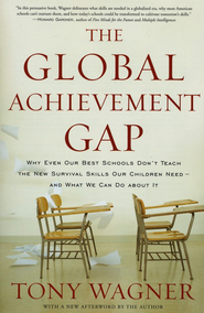 The Global Achievement Gap: Why Even Our Best Schools Don't Teach the New Survival Skills Our Children Need - And What We Can Do About It  -     By: Tony Wagner