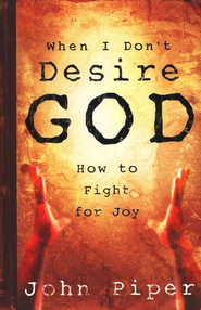 When I Don't Desire God: How to Fight for Joy  -              By: John Piper