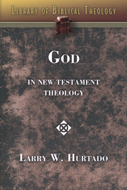 God in New Testament Theology  -              By: L. W. Hurtado