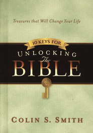 10 Keys for Unlocking the Bible: Treasures that Will Change Your Life  -     By: Colin S. Smith