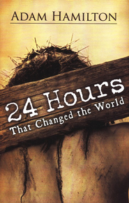 24 Hours That Changed the World  -              By: Adam Hamilton