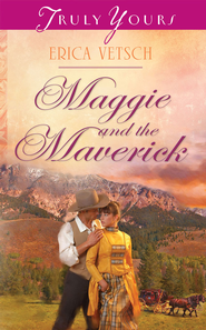 Maggie and the Maverick - eBook  -     By: Erica Vetsch