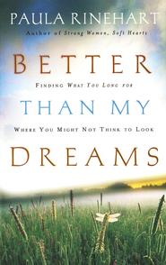 Better Than My Dreams: Finding What You Long For Where You Might Not Think to Look - eBook  -     By: Paula Rinehart