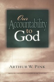 Our Accountability To God   -     By: A.W. Pink