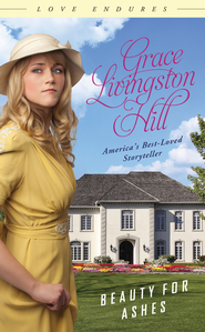 Beauty for Ashes - eBook  -     By: Grace Livingston Hill