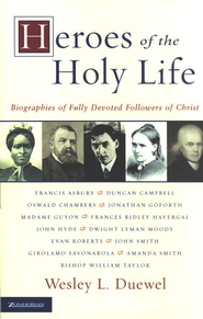 Heroes of the Holy Life: Biographies of Fully Devoted Followers of Christ  -     By: Wesley Duewel