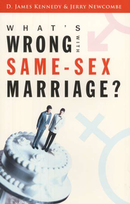 What's Wrong With Same-Sex Marriage?  -     By: D. James Kennedy, Jerry Newcombe