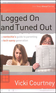 Logged On and Tuned Out: A Non-Techie's Guide to Parenting a Tech-Savvy Generation  -              By: Vicki Courtney