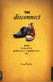 The Disconnect: Bridging the Youth Pastor and Senior Pastor Gap  -     By: Doug Franklin