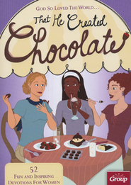 God So Loved the World....That He Created Chocolate: 52 Fun and Inspiring Devotions for Women  -     By: Group Publishing