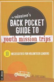 Volunteer's Back Pocket Guide to Youth Mission Trips  -     By: Toby Rowe