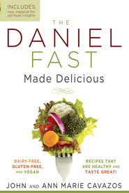 The Daniel Fast Made Delicious: Dairy-Free, Gluten-Free & Vegan Recipes That Are Healthy and Taste Great! - eBook  -     By: John Cavazos, Ann Marie Cavazos