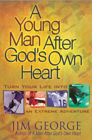 Young Man After God's Own Heart, A: Turn Your Life into an Extreme Adventure - eBook  -     By: Jim George