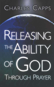 Releasing the Ability of God Through Prayer   -     By: Charles Capps
