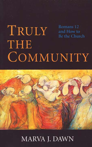 Truly the Community Romans 12 & How to be the Church  -     By: Marva J. Dawn