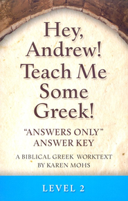 Hey, Andrew! Teach Me Some Greek! Level 2 Answers Only Answer Key  -