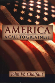 America: A Call to Greatness    -              By: John W. Chalfant