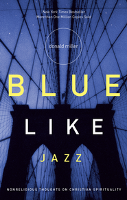 Blue Like Jazz: Nonreligious Thoughts on Christian Spirituality - eBook  -     By: Donald Miller