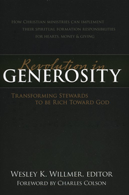 Revolution in Generosity: Transforming Stewards to Be Rich Toward God  -     By: Wesley K. Willmer
