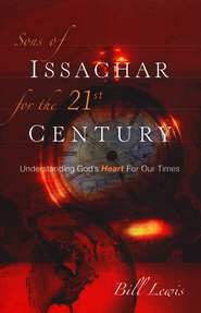 Sons of Issachar for the 21st Century: Understanding    God's Heart for Our Times  -              By: Bill Lewis