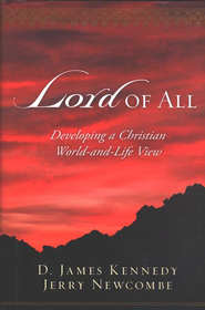 Lord of All: Developing a Christian World-and-Life View  -     By: D. James Kennedy, Jerry Newcombe