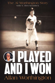 I Played and I Won: The Al Worthington Story   -     By: Al Worthington, V. Ben Kendrick