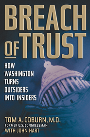 Breach of Trust: How Washington Turns Outsiders Into Insiders - eBook  -     By: Tom A. Coburn M.D., John Hart