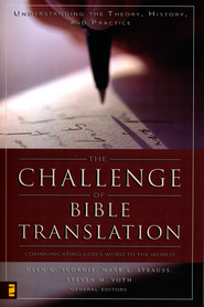 The Challenge of Bible Translation, Communicating God's Word to the World  -     Edited By: Glen G. Scorgie, Mark L. Strauss, Steven M. Voth     By: Glen G. Scorgie
