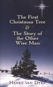 The First Christmas Tree & The Story of the Other Wise Man  -     By: Henry Van Dyke